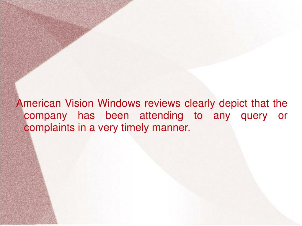 American Vision Windows reviews clearly depict that the company has been attending to any query or complaints in a very timely manner.