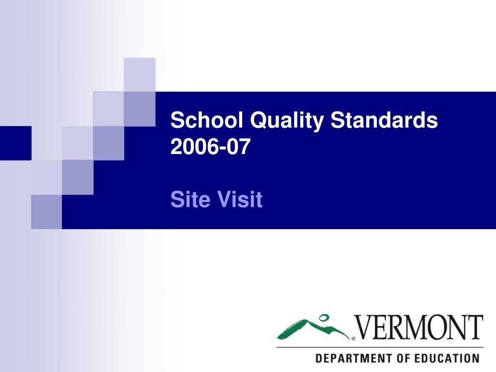 school quality standards 2006 07 site visit l.