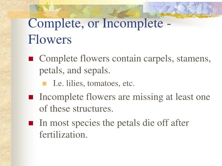 Complete, or Incomplete - Flowers