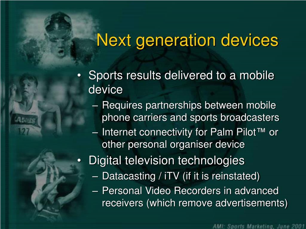 Next generation devices