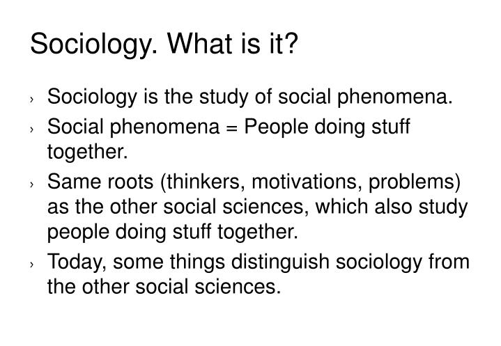 Sociology. What is it?