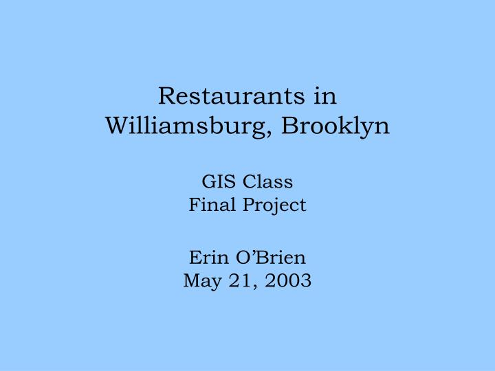 Restaurants in williamsburg brooklyn gis class final project erin o brien may 21 2003
