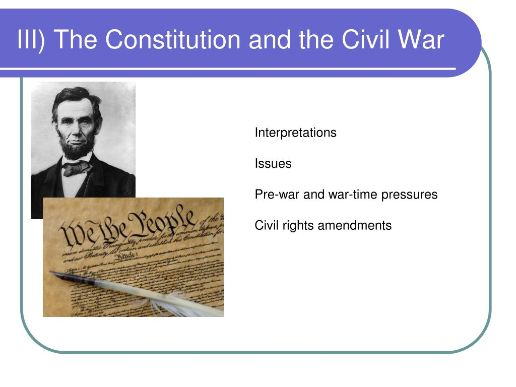 III) The Constitution and the Civil War