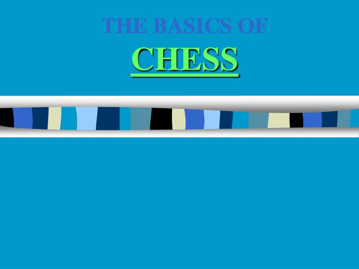The basics of chess