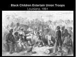 black children entertain union troops louisiana 1861