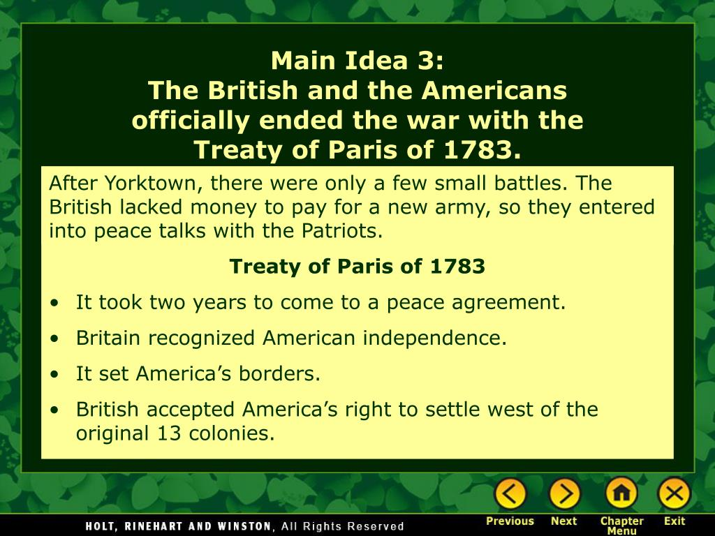 After Yorktown, there were only a few small battles. The British lacked money to pay for a new army, so they entered into peace talks with the Patriots.