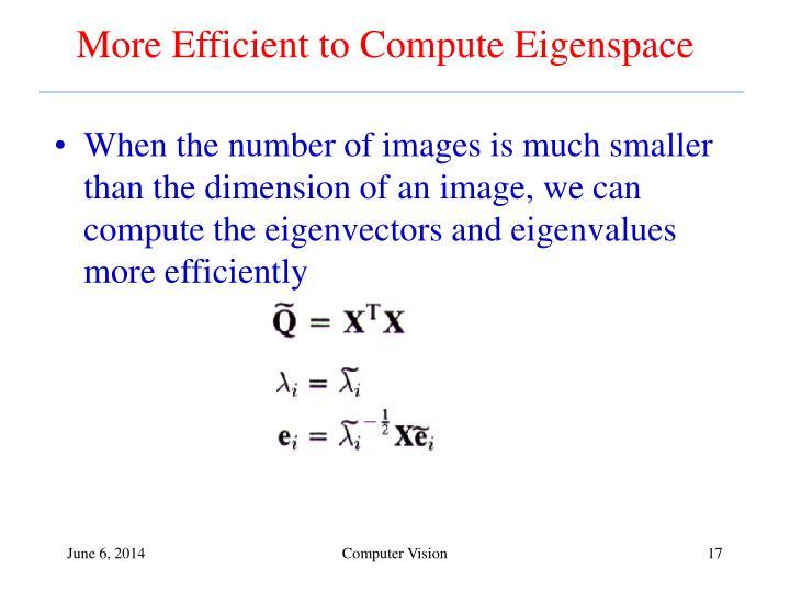 More Efficient to Compute Eigenspace