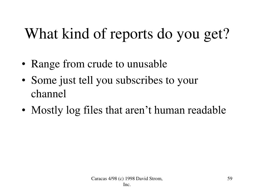 What kind of reports do you get?