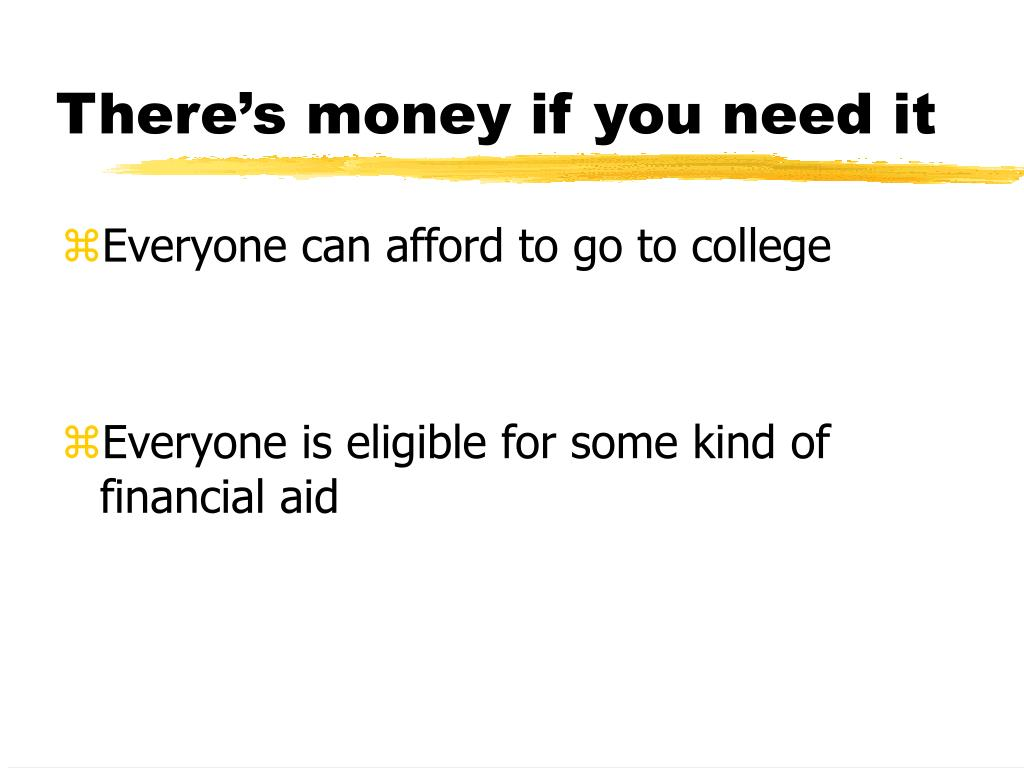 There's money if you need it