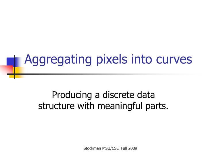 Aggregating pixels into curves
