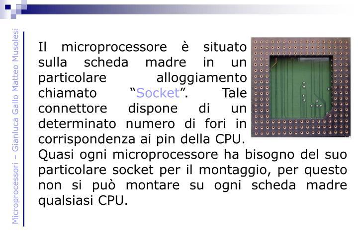 """Il microprocessore è situato sulla scheda madre in un particolare alloggiamento chiamato """""""