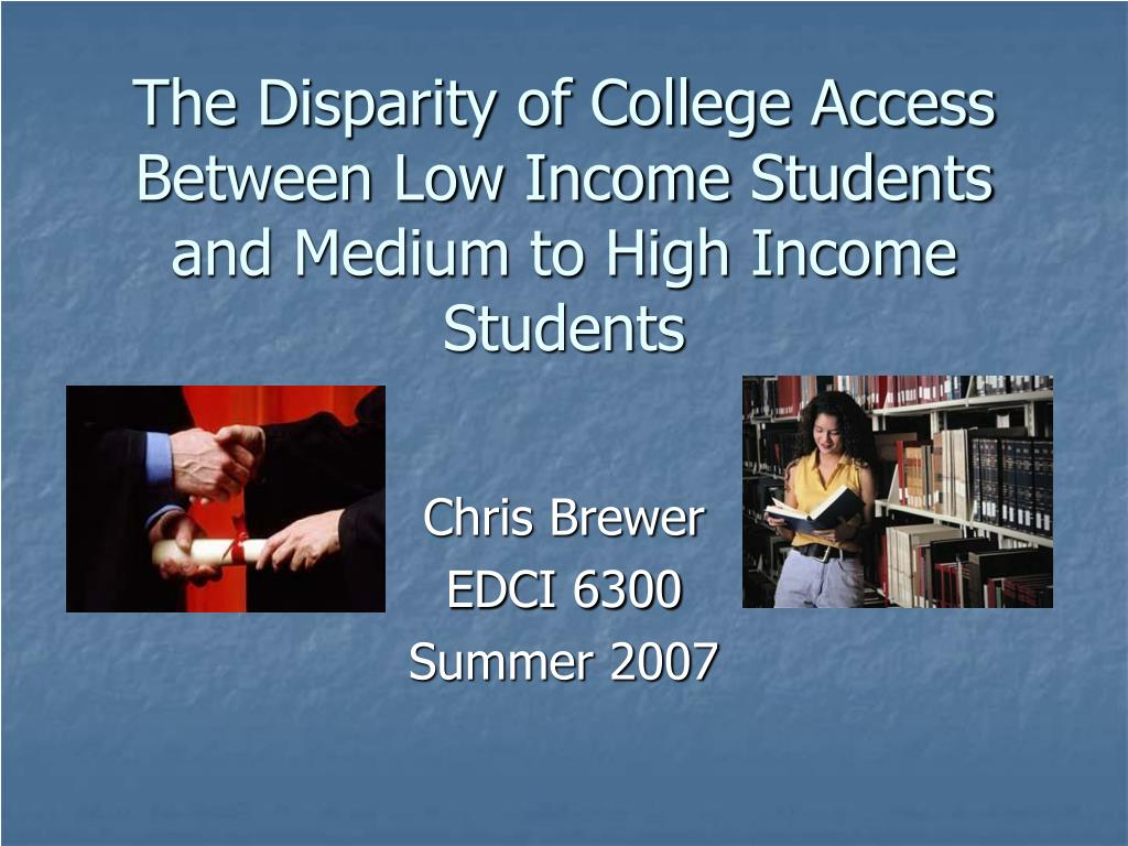 The Disparity of College Access Between Low Income Students and Medium to High Income Students