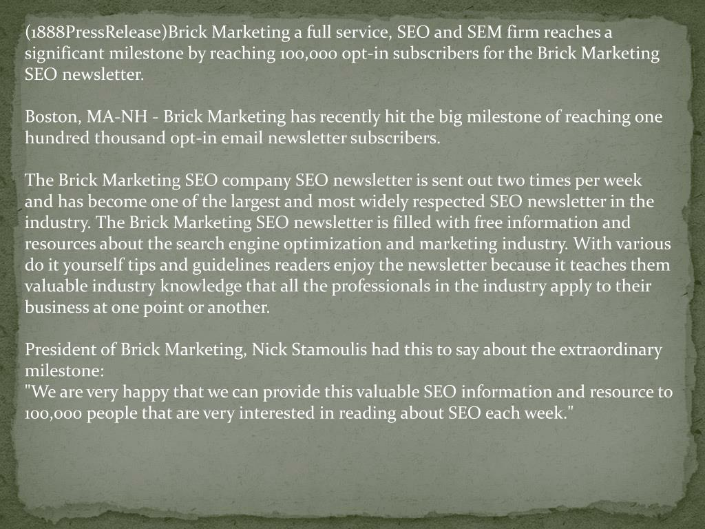 (1888PressRelease)Brick Marketing a full service, SEO and SEM firm reaches a significant milestone by reaching 100,000 opt-in subscribers for the Brick Marketing SEO newsletter.
