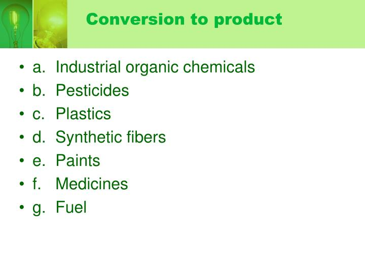 Conversion to product