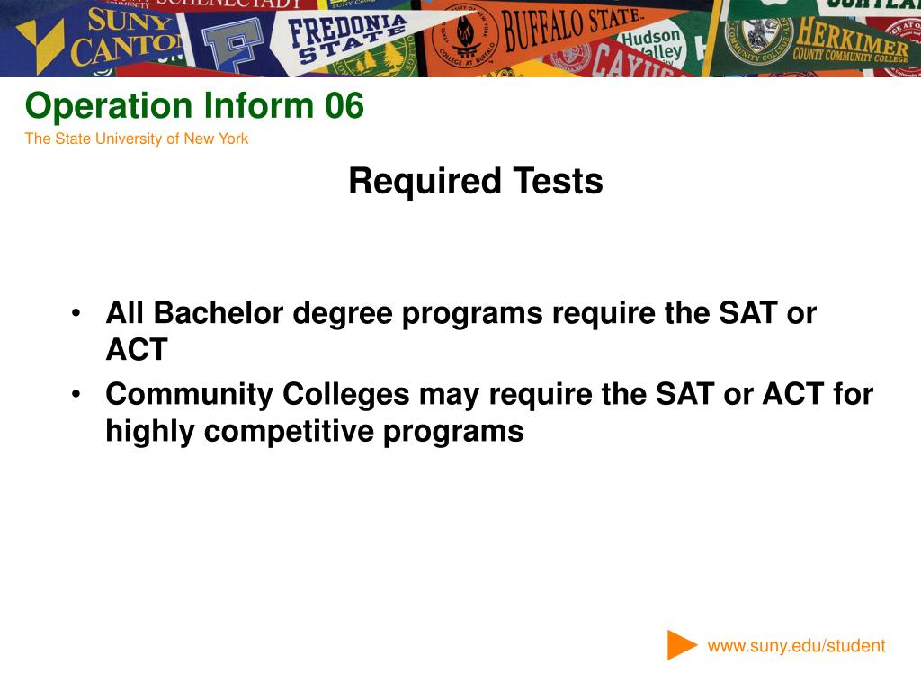 All Bachelor degree programs require the SAT or ACT