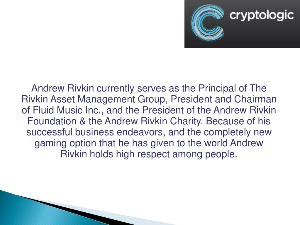 Andrew Rivkin currently serves as the Principal of The Rivkin Asset Management Group, President and Chairman of Fluid Music Inc., and the President of the Andrew Rivkin Foundation & the Andrew Rivkin Charity. Because of his successful business endeavors, and the completely new gaming option that he has given to the world Andrew Rivkin holds high respect among people.