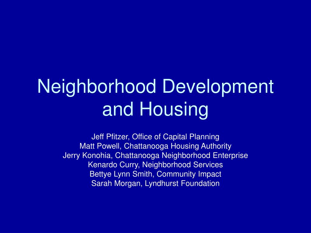 Neighborhood Development and Housing