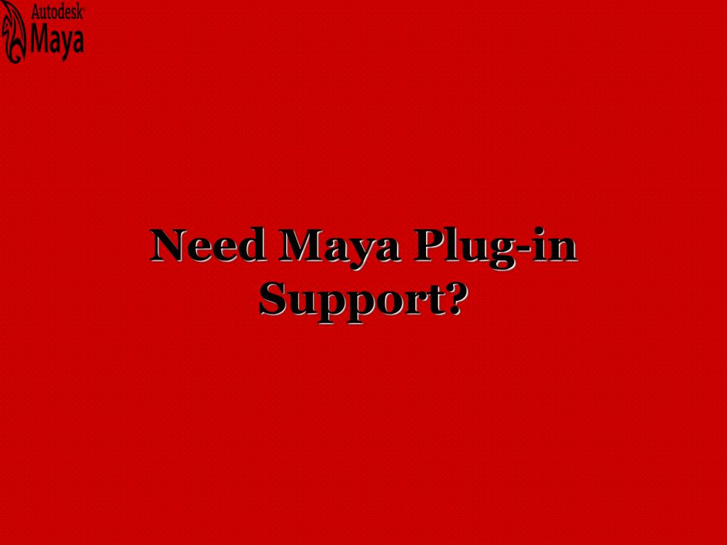 need maya plug in support l.