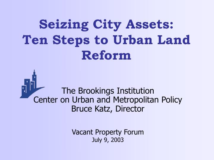 Seizing city assets ten steps to urban land reform