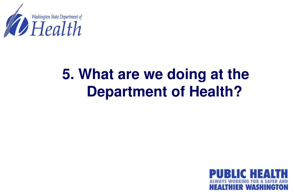 5. What are we doing at the Department of Health?