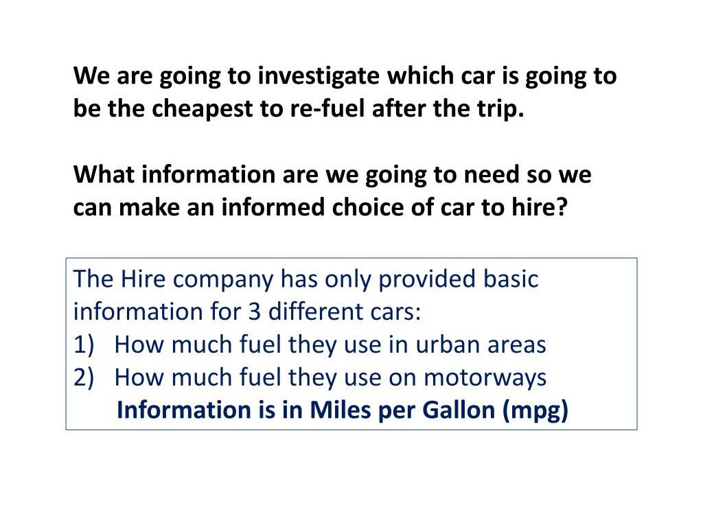 We are going to investigate which car is going to be the cheapest to re-fuel after the trip.