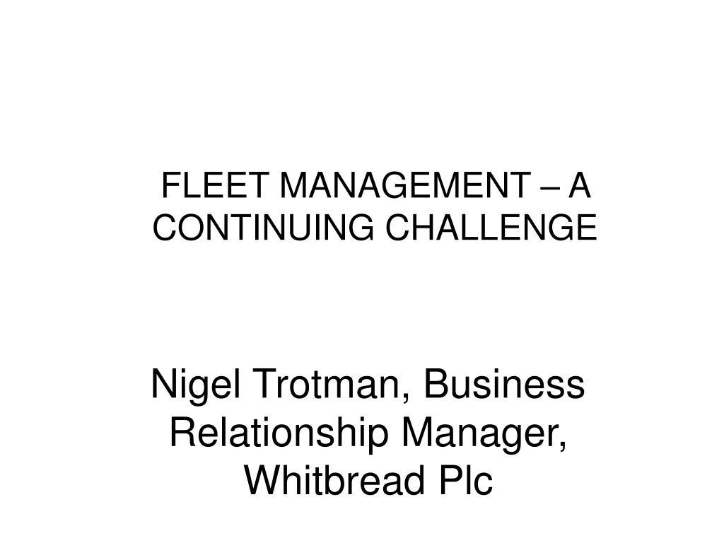 FLEET MANAGEMENT – A CONTINUING CHALLENGE