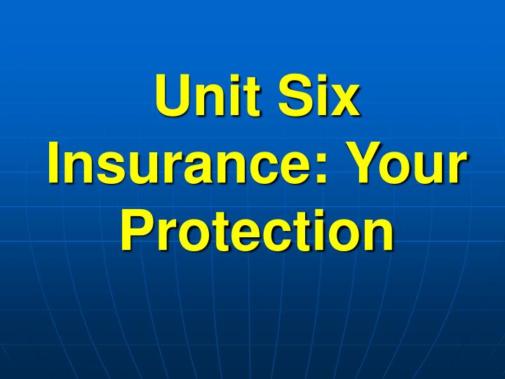 Unit six insurance your protection