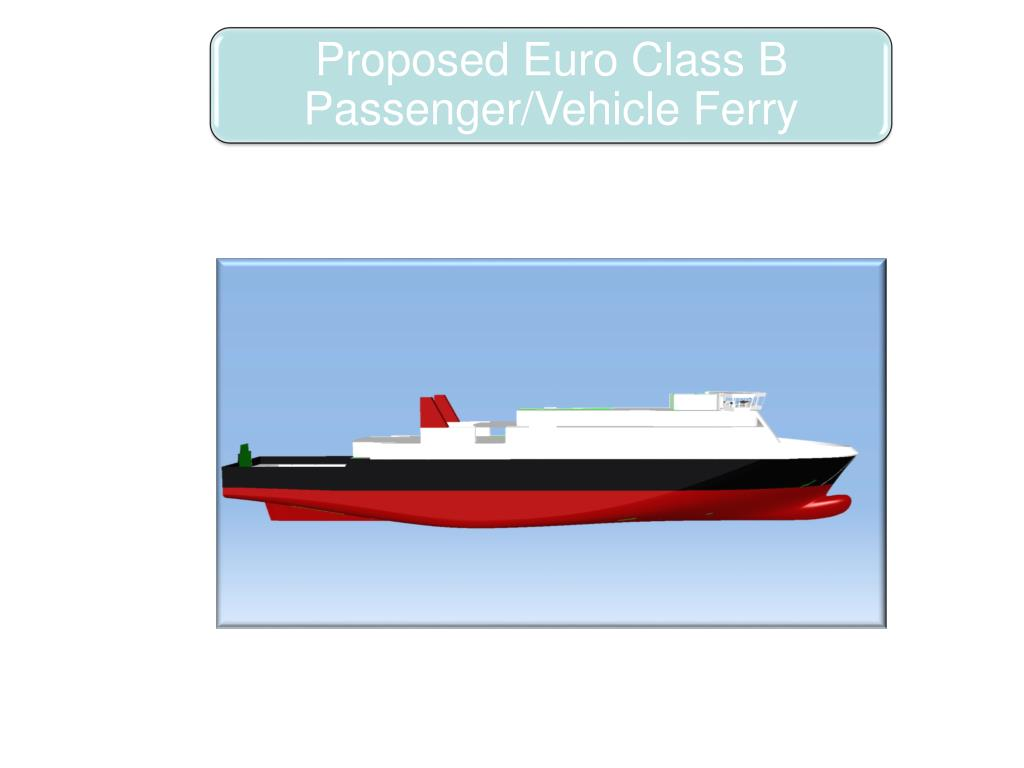 Proposed Euro Class B Passenger/Vehicle Ferry