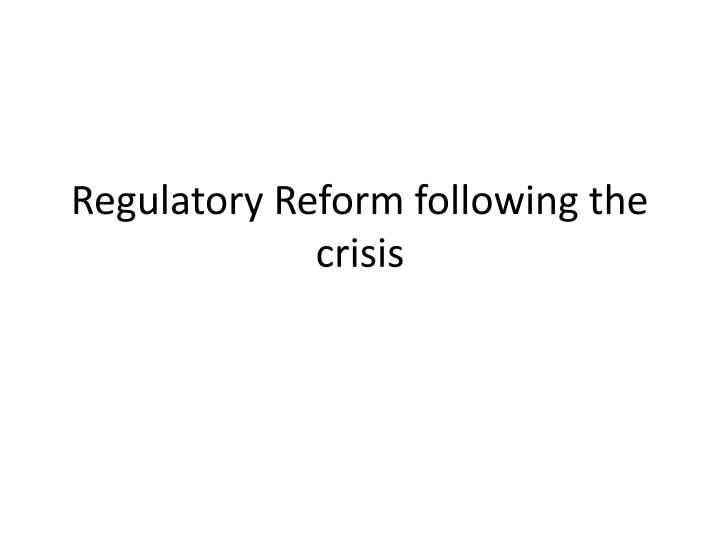 regulatory reform following the crisis n.