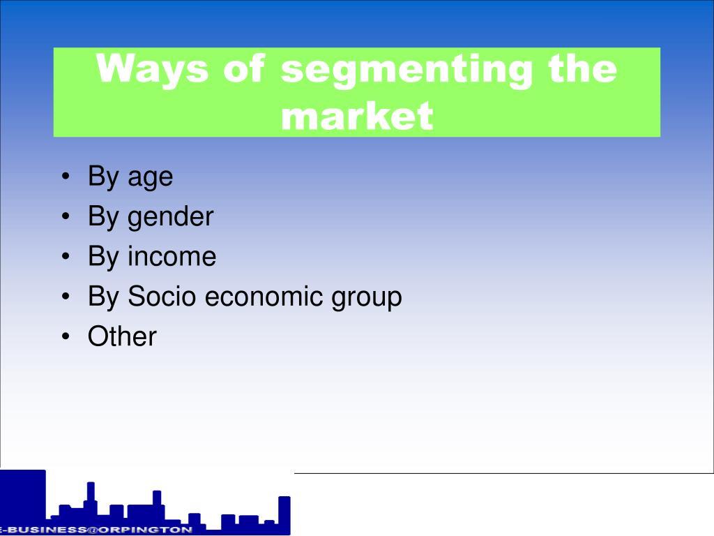 Ways of segmenting the market
