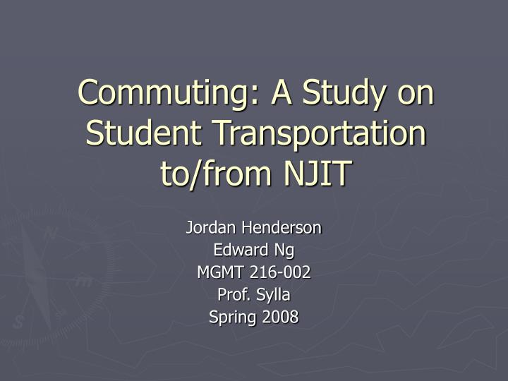 Commuting a study on student transportation to from njit