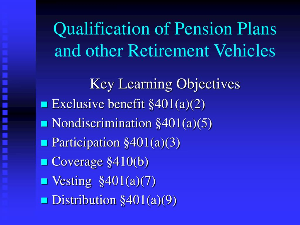 Qualification of Pension Plans and other Retirement Vehicles