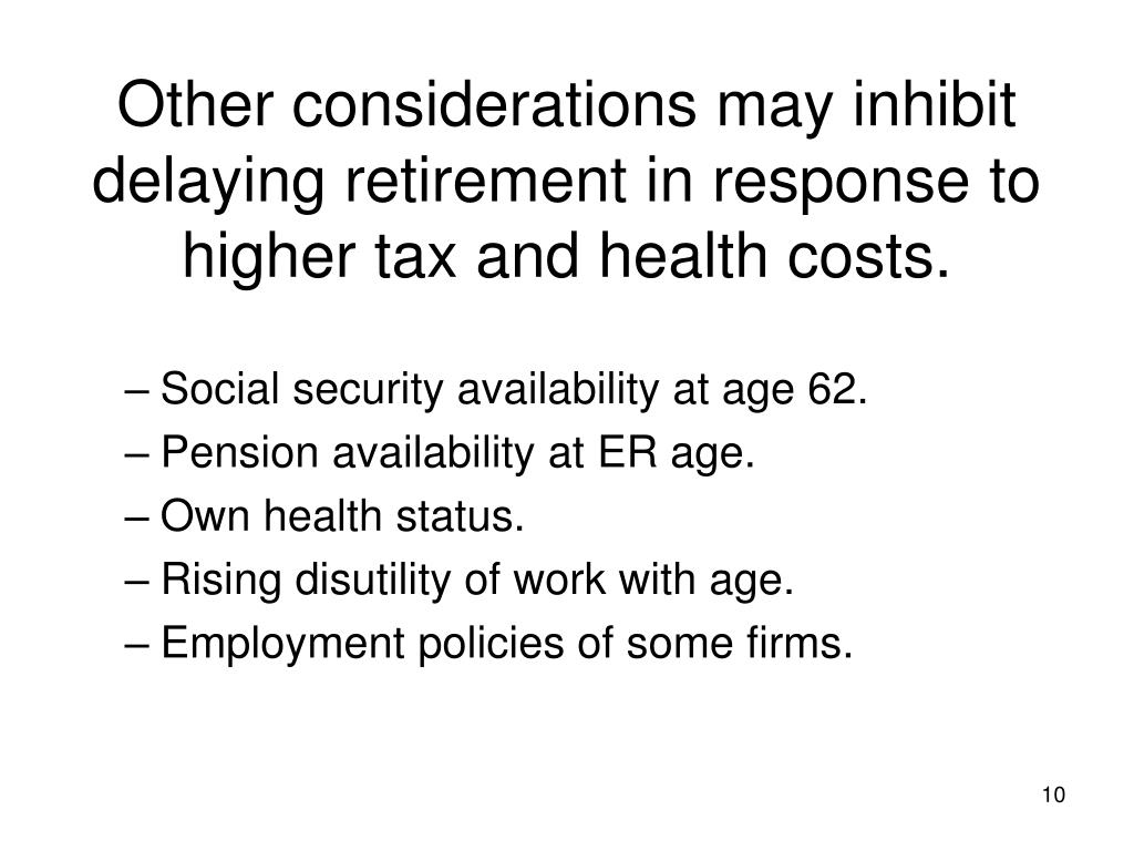 Other considerations may inhibit delaying retirement in response to higher tax and health costs.