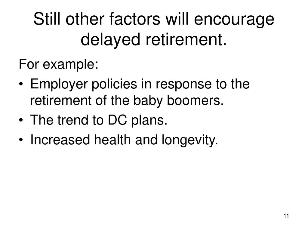 Still other factors will encourage delayed retirement.