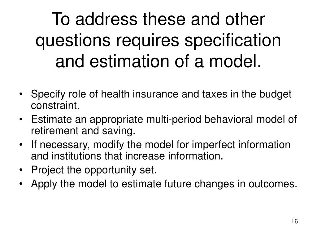 To address these and other questions requires specification and estimation of a model.