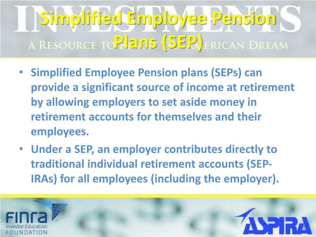 Simplified Employee Pension Plans (SEP)