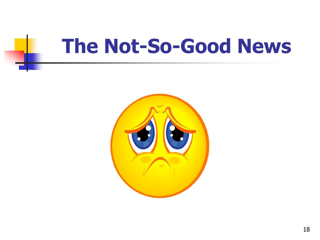 The Not-So-Good News