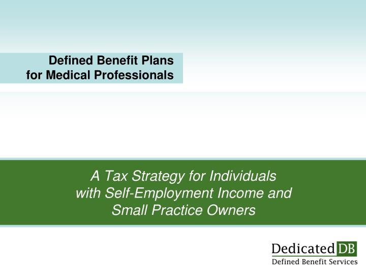 A tax strategy for individuals with self employment income and small practice owners