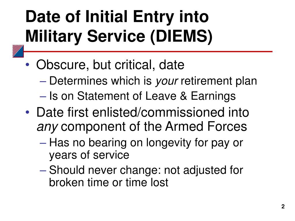 Date of Initial Entry into Military Service (DIEMS)