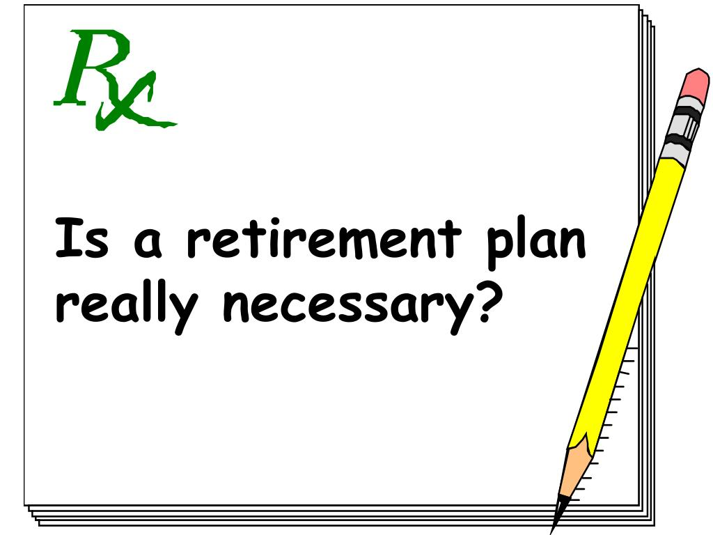 Is a retirement plan really necessary?