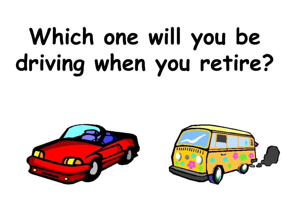 Which one will you be driving when you retire?