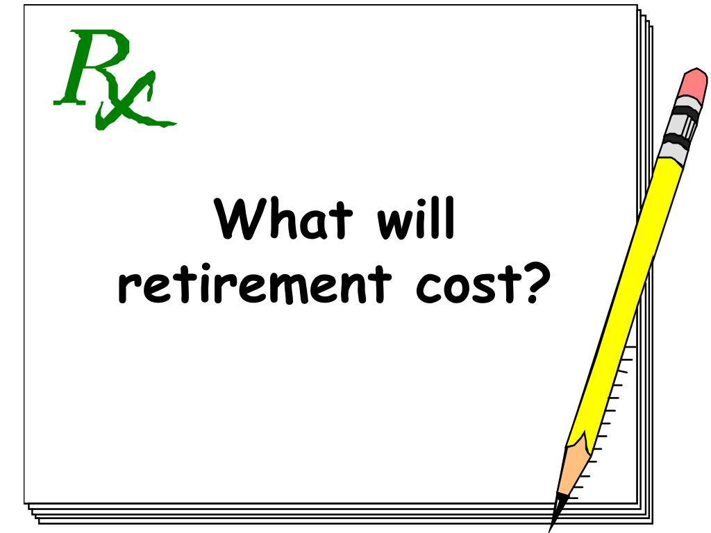 What will retirement cost?