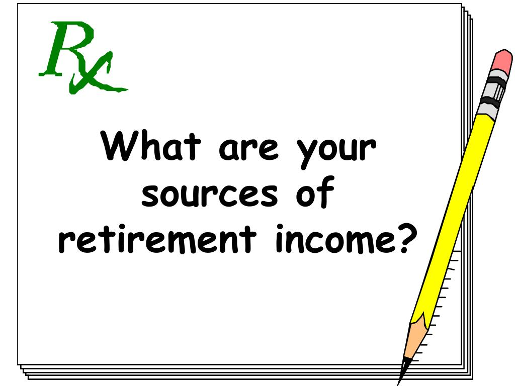 What are your sources of retirement income?