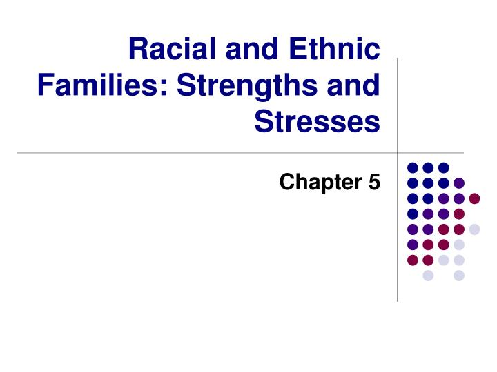 racial and ethnic families strengths and stresses n.