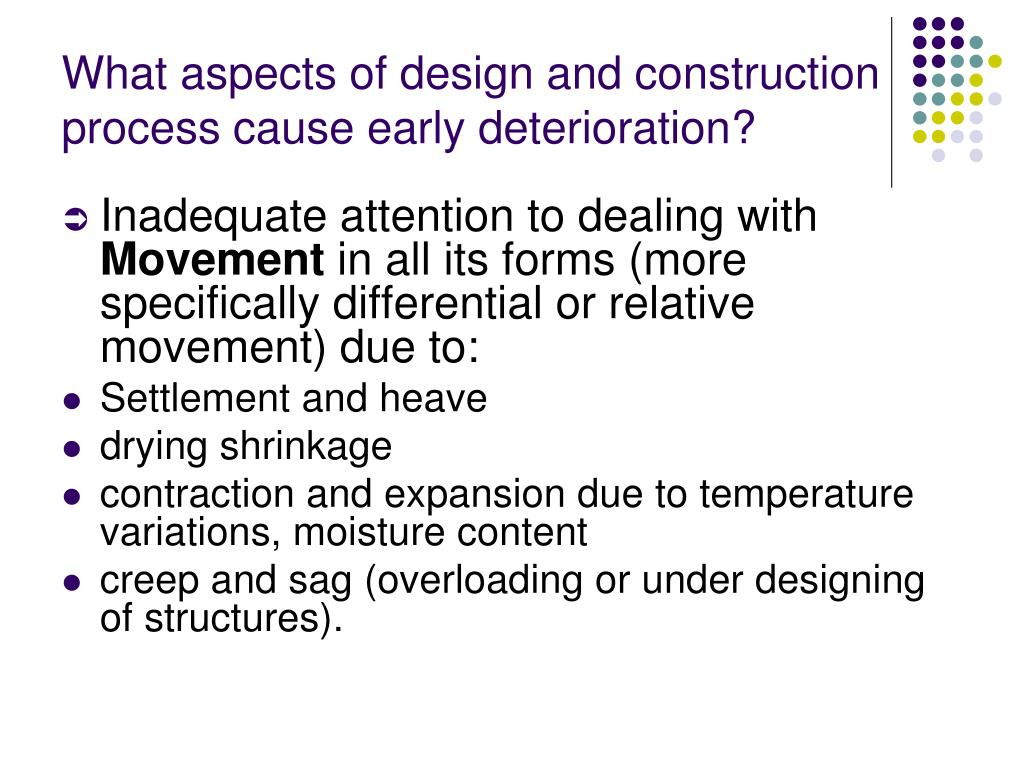 What aspects of design and construction process cause early deterioration?