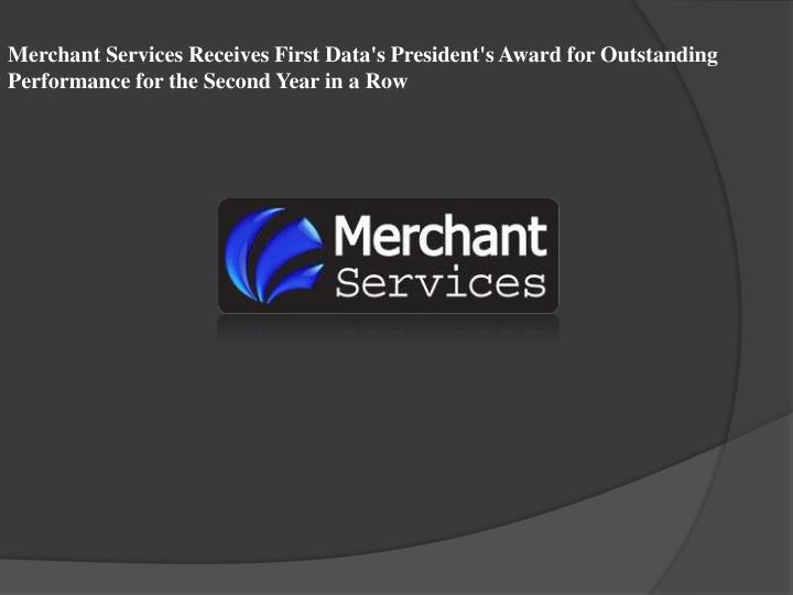 Merchant Services Receives First Data's President's Award for Outstanding Performance for the Second...