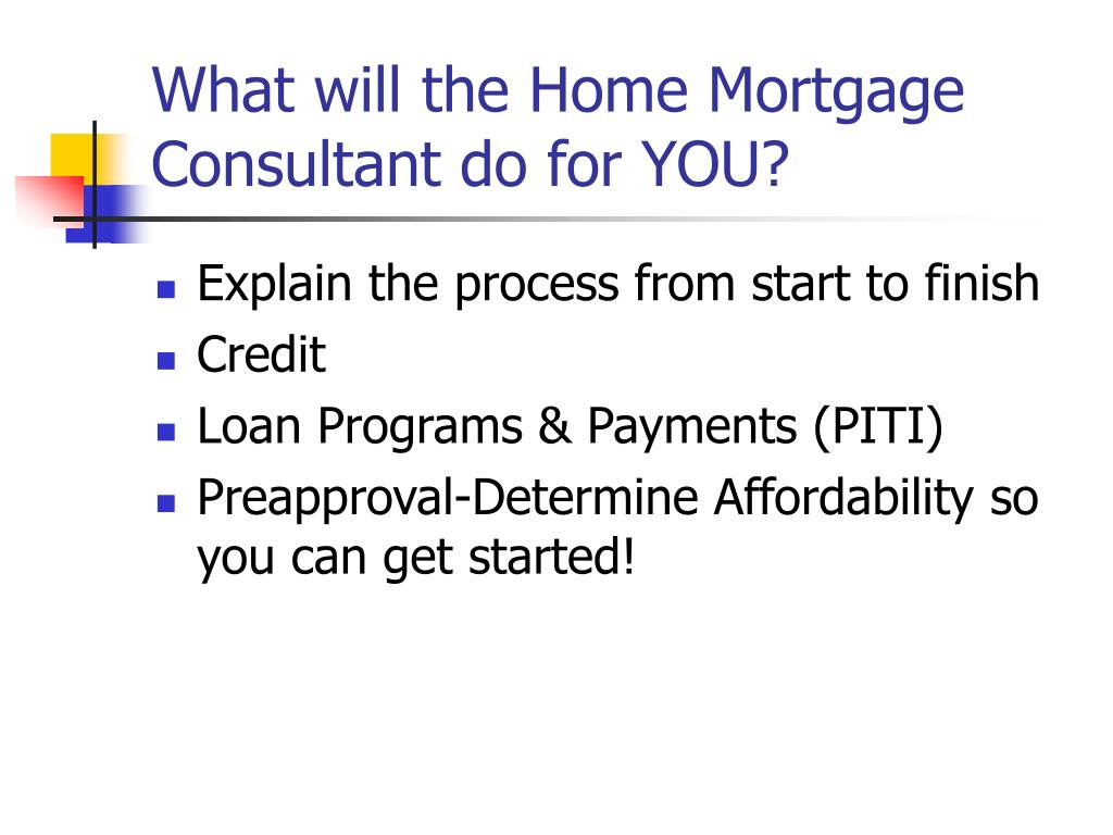 What will the Home Mortgage Consultant do for YOU?