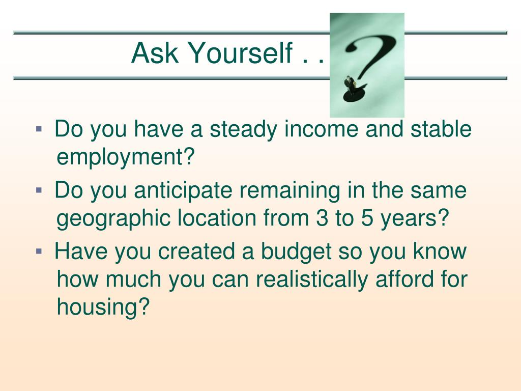 Do you have a steady income and stable employment?