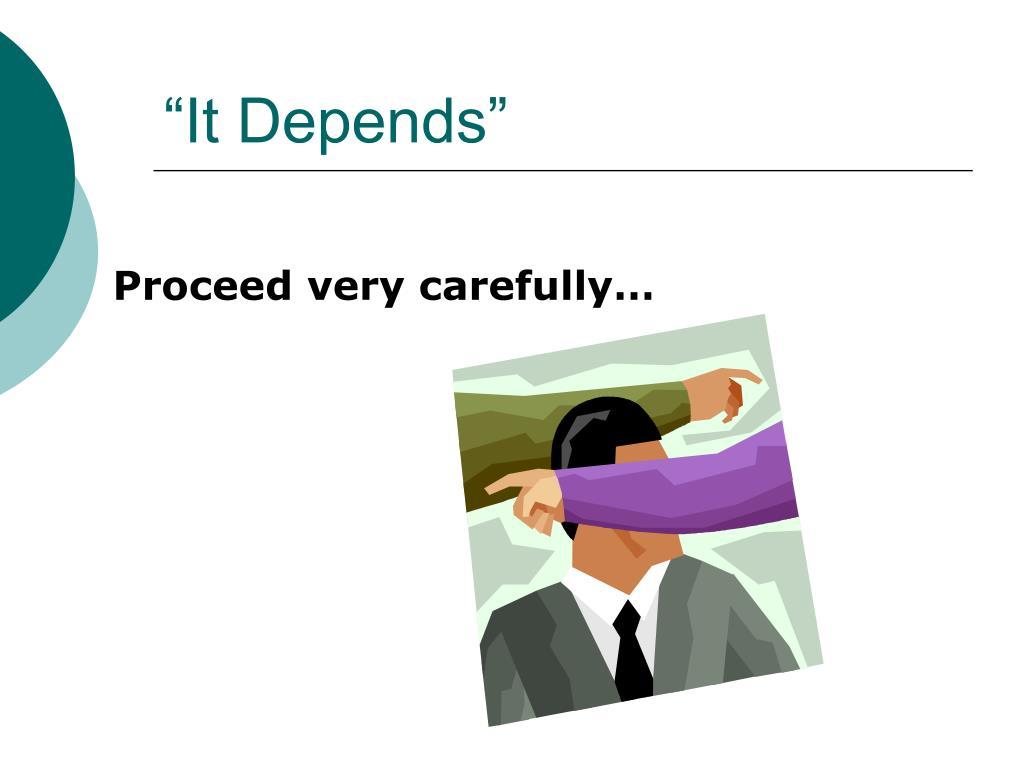 """It Depends"""