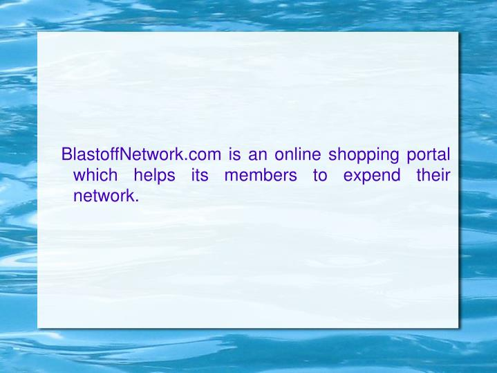 BlastoffNetwork.com is an online shopping portal which helps its members to expend their network.